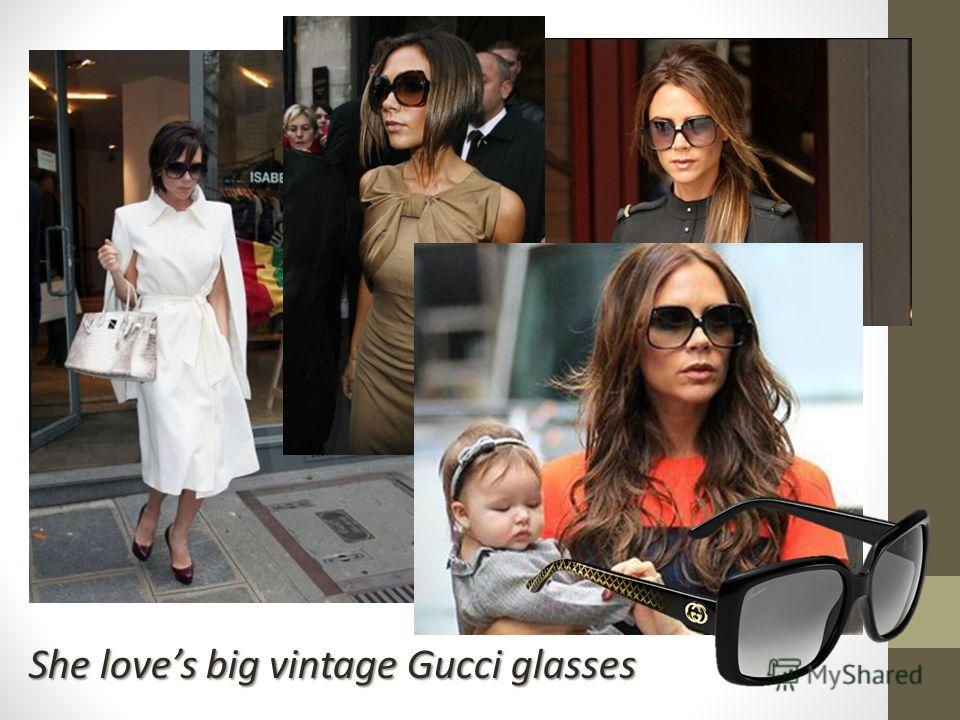 She loves big vintage Gucci glasses