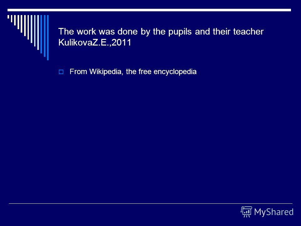 The work was done by the pupils and their teacher KulikovaZ.E.,2011 From Wikipedia, the free encyclopedia
