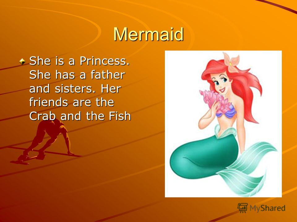 Mermaid She is a Princess. She has a father and sisters. Her friends are the Crab and the Fish