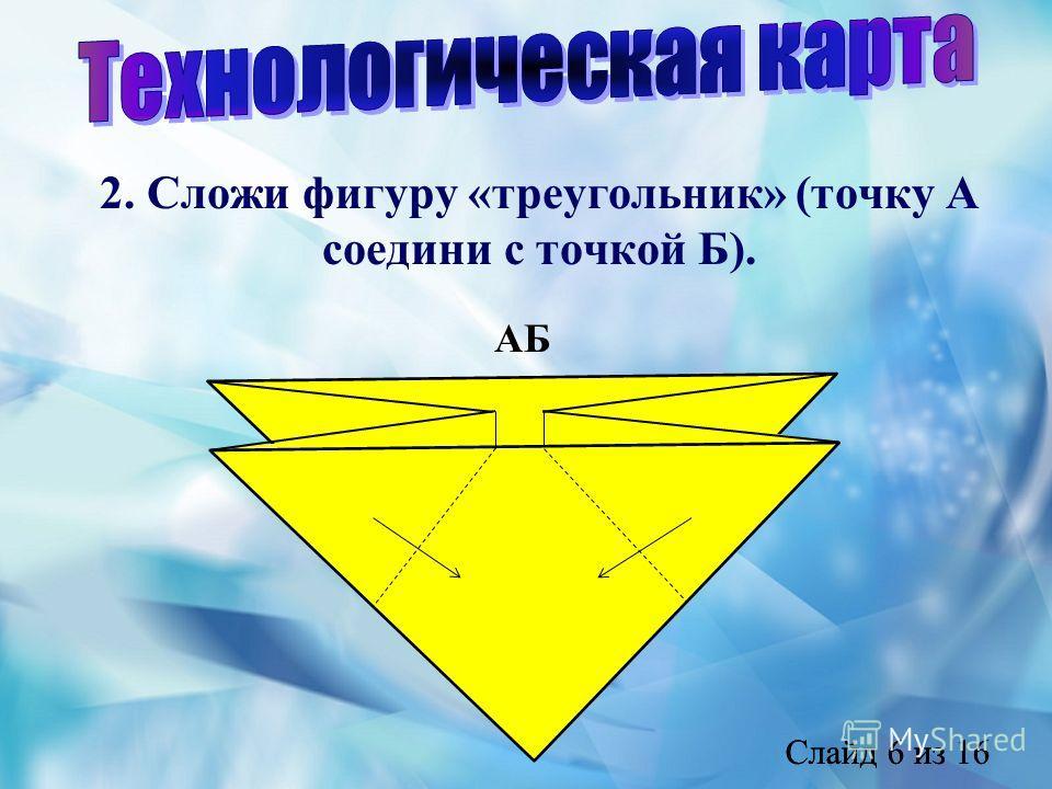 Слайд 6 из 16 2. Сложи фигуру «треугольник» (точку А соедини с точкой Б). АБ