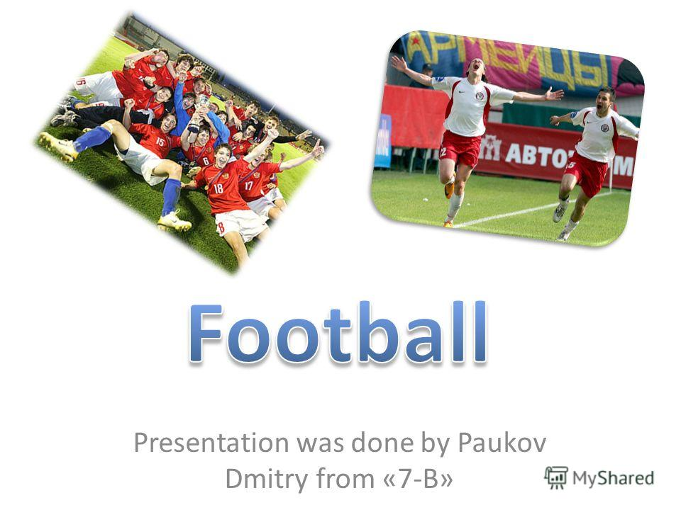 Presentation was done by Paukov Dmitry from «7-B»