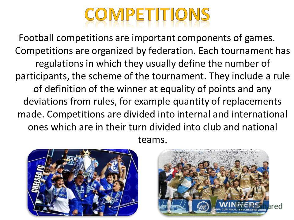 Football competitions are important components of games. Competitions are organized by federation. Each tournament has regulations in which they usually define the number of participants, the scheme of the tournament. They include a rule of definitio