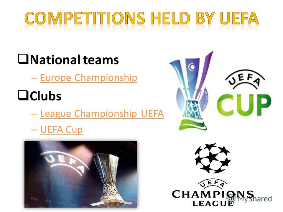 National teams – Europe Championship Clubs – League Championship UEFA – UEFA Cup