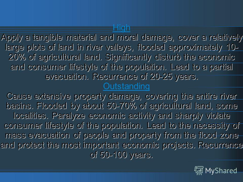 Apply a tangible material and moral damage, cover a relatively large plots of land in river valleys, flooded approximately 10- 20% of agricultural land. Significantly disturb the economic and consumer lifestyle of the population. Lead to a partial ev