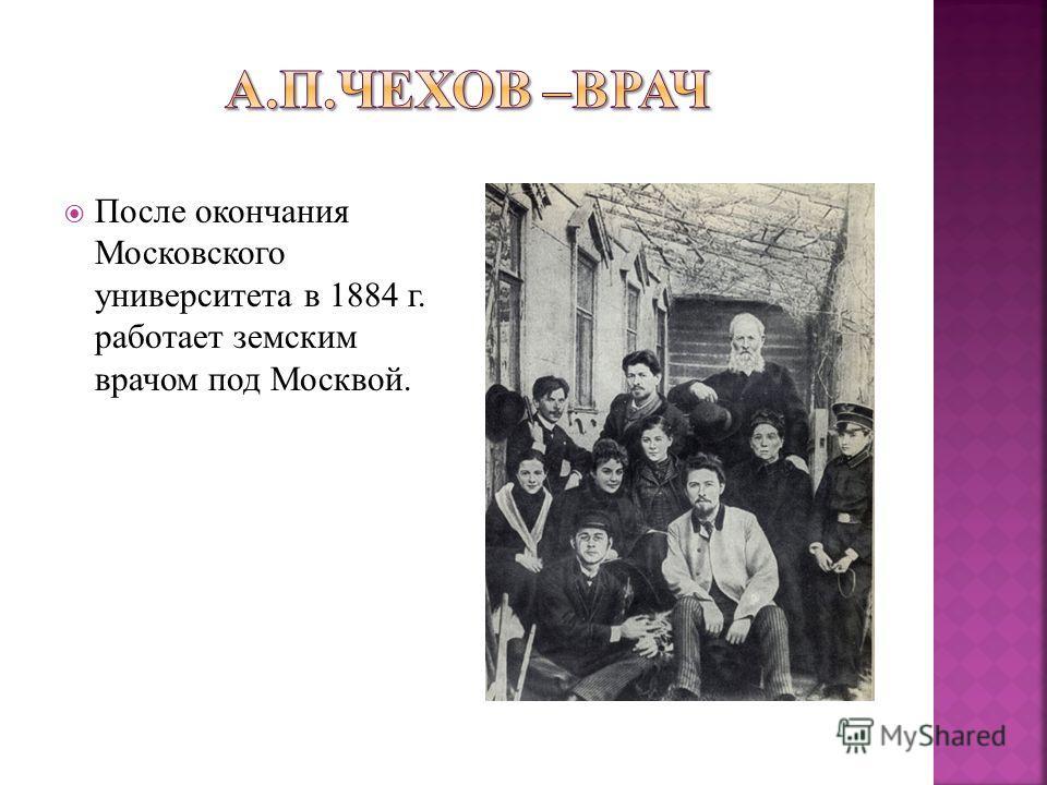 После окончания Московского университета в 1884 г. работает земским врачом под Москвой.