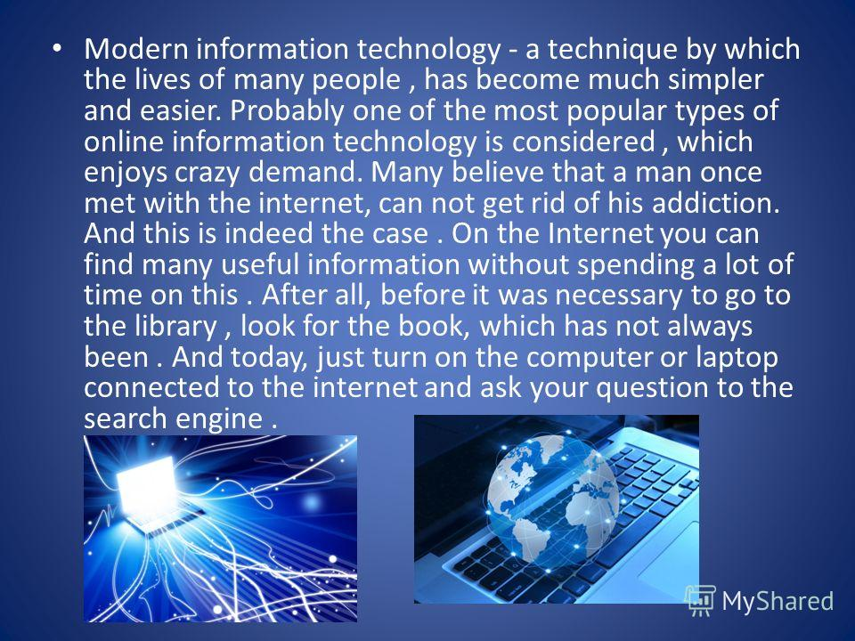 Modern information technology - a technique by which the lives of many people, has become much simpler and easier. Probably one of the most popular types of online information technology is considered, which enjoys crazy demand. Many believe that a m