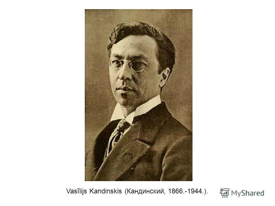 Vasīlijs Kandinskis (Кандинский, 1866.-1944.).