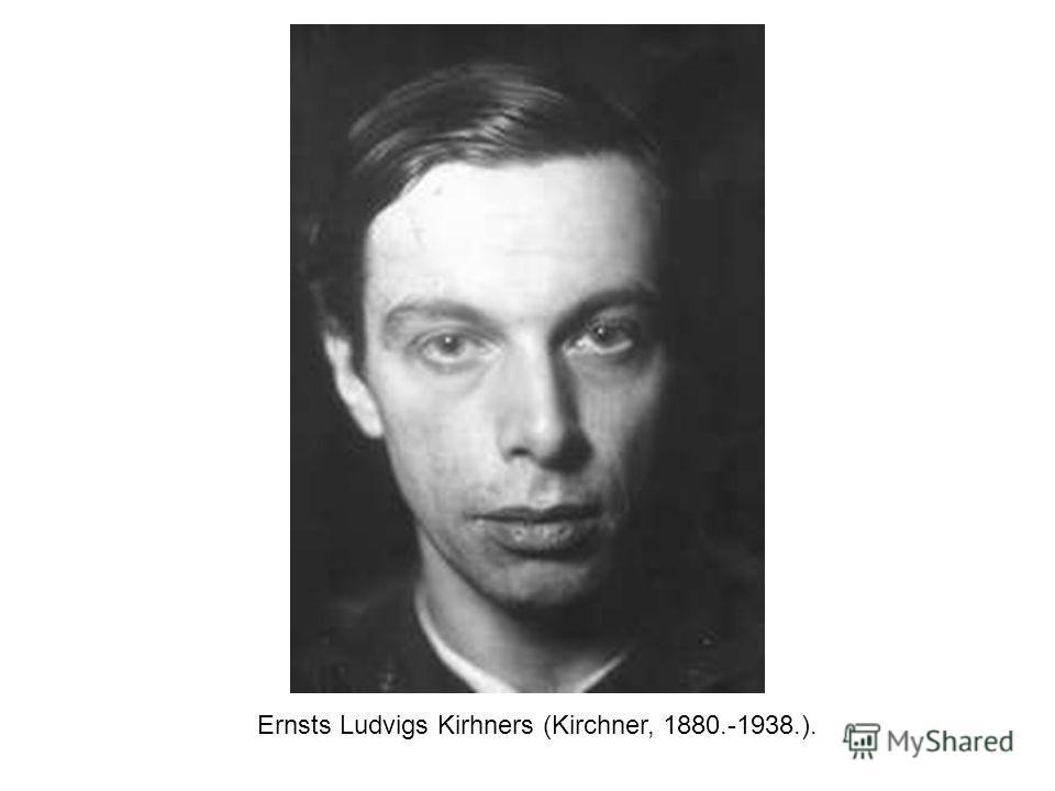Ernsts Ludvigs Kirhners (Kirchner, 1880.-1938.).