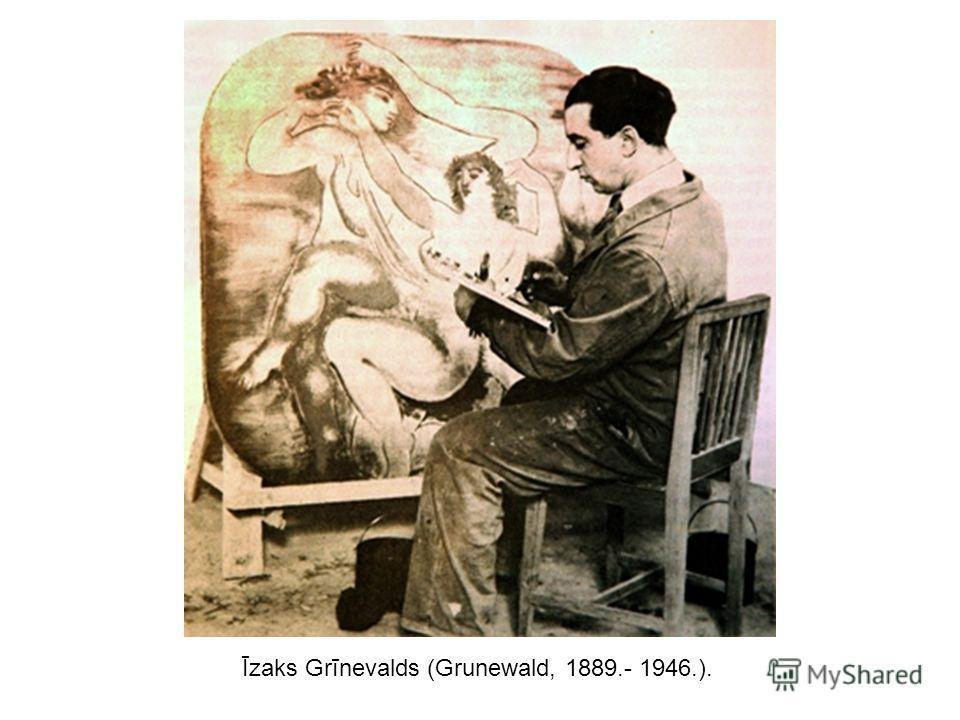 Īzaks Grīnevalds (Grunewald, 1889.- 1946.).