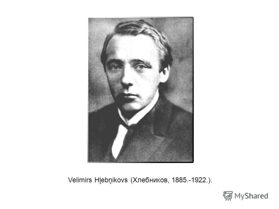 Velimirs Hļebņikovs (Хлебников, 1885.-1922.).