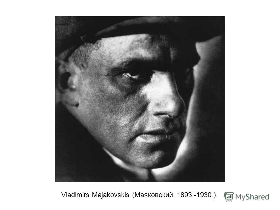 Vladimirs Majakovskis (Маяковский, 1893.-1930.).