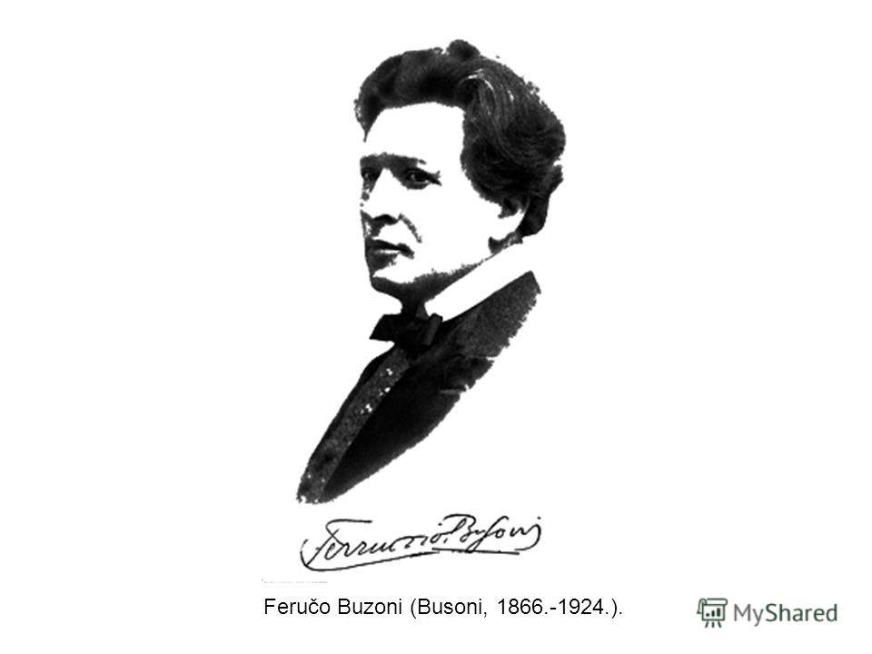 Feručo Buzoni (Busoni, 1866.-1924.).