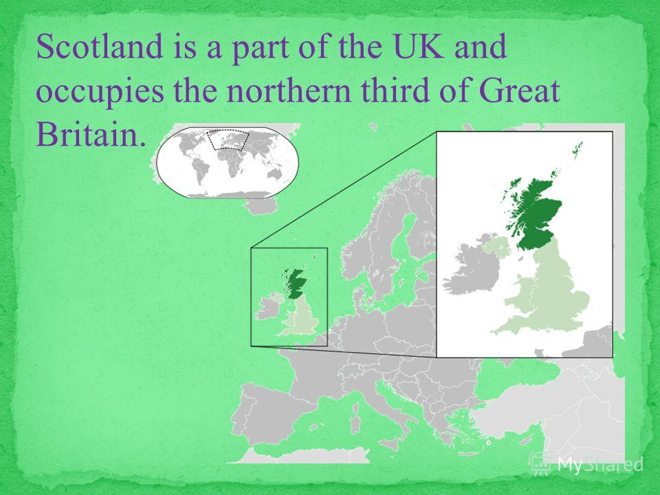 Scotland is a part of the UK and occupies the northern third of Great Britain.