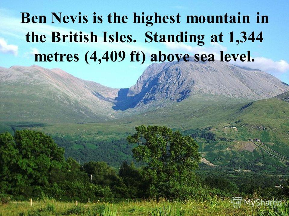 Ben Nevis is the highest mountain in the British Isles. Standing at 1,344 metres (4,409 ft) above sea level.