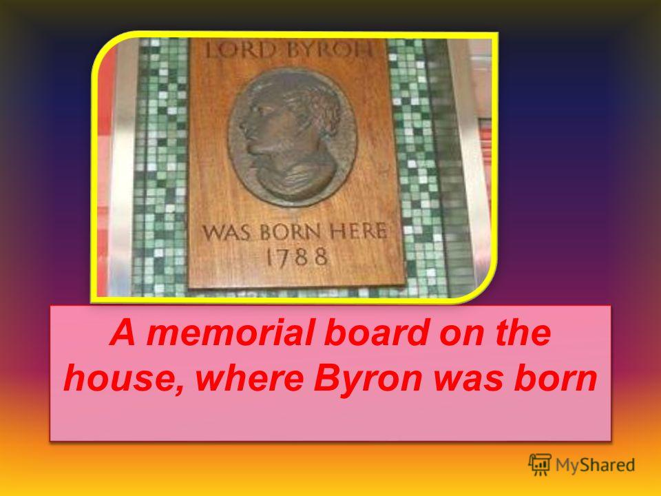 A memorial board on the house, where Byron was born