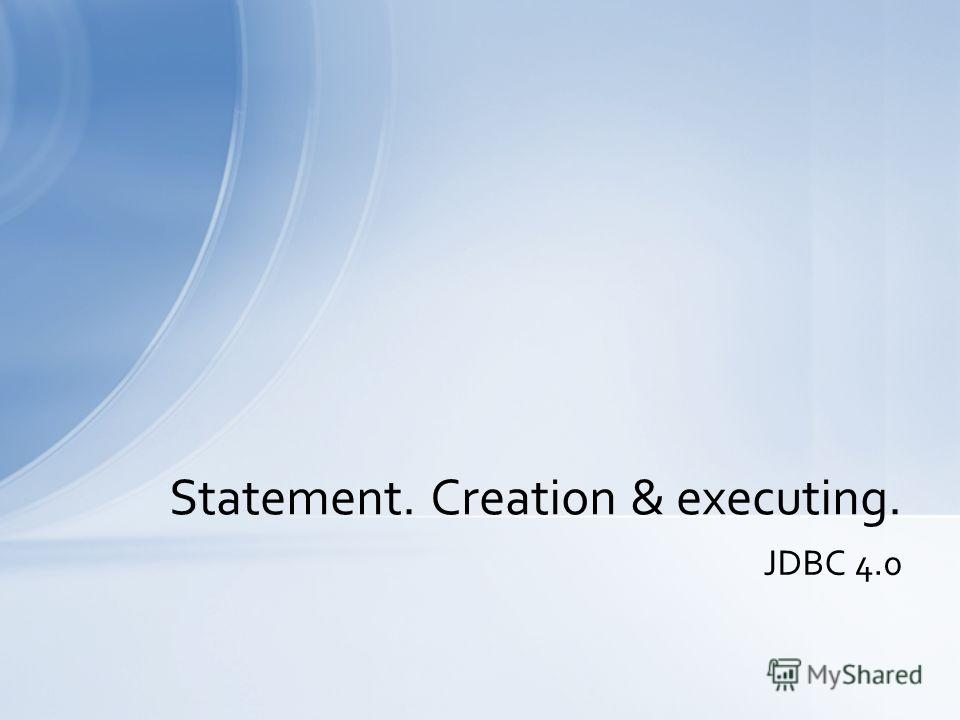 JDBС 4.0 Statement. Creation & executing.