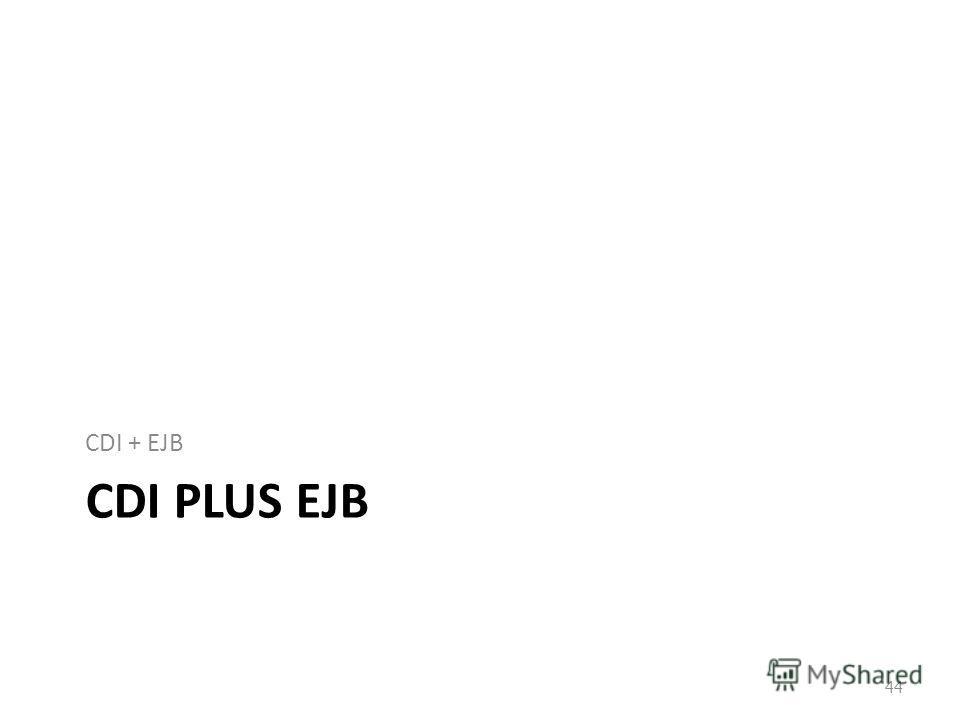 CDI PLUS EJB CDI + EJB 44
