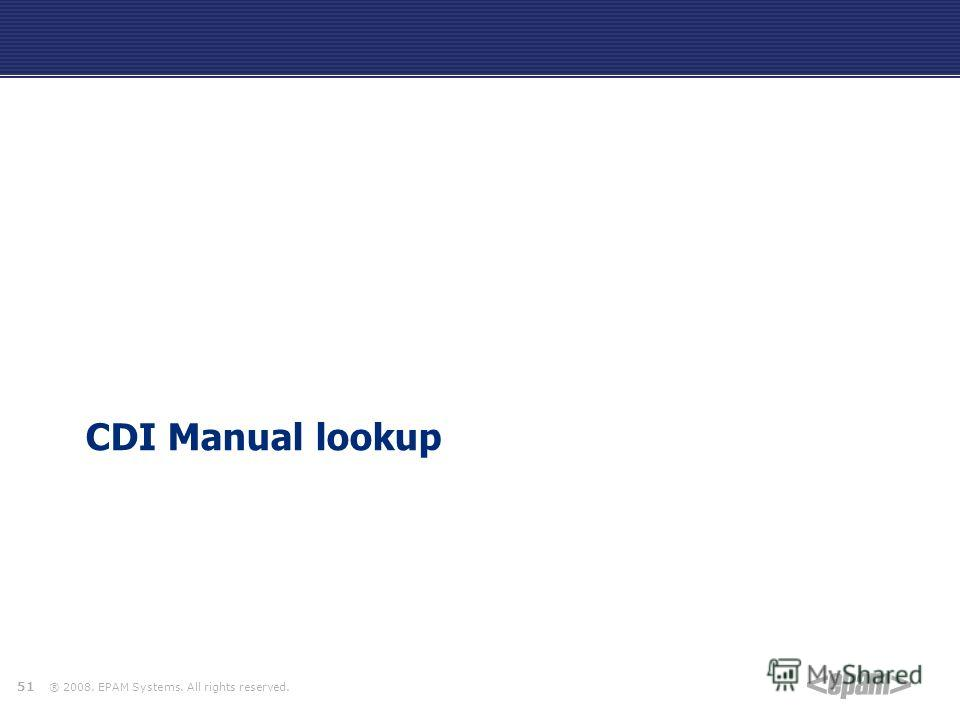 ® 2008. EPAM Systems. All rights reserved. CDI Manual lookup 51