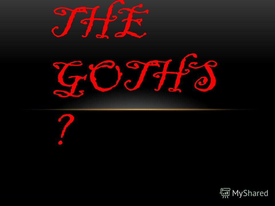 WHO ARE THE GOTHS ?