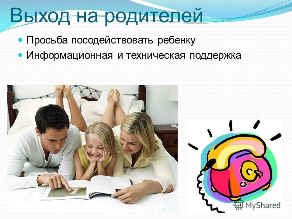 Выход на родителей Просьба посодействовать ребенку Информационная и техническая поддержка