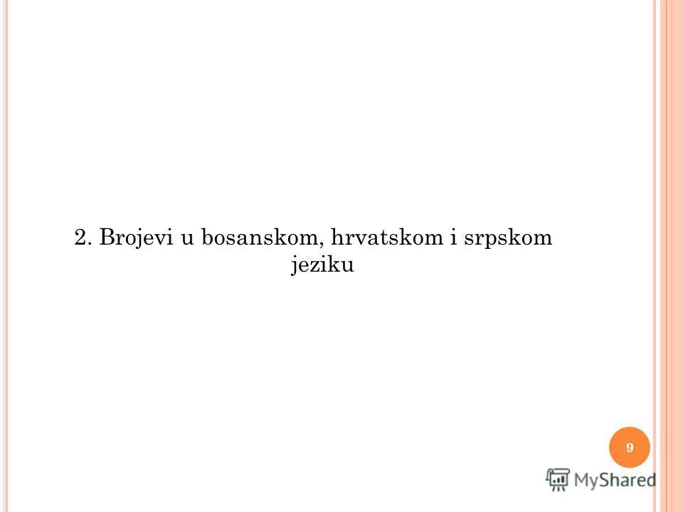 2. Brojevi u bosanskom, hrvatskom i srpskom jeziku 9