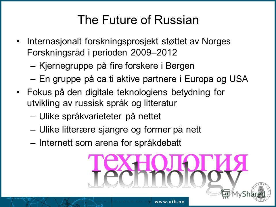 The Future of Russian Internasjonalt forskningsprosjekt støttet av Norges Forskningsråd i perioden 2009–2012 –Kjernegruppe på fire forskere i Bergen –En gruppe på ca ti aktive partnere i Europa og USA Fokus på den digitale teknologiens betydning for