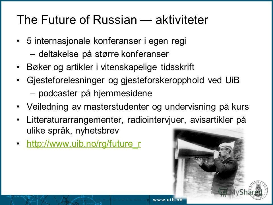 The Future of Russian aktiviteter 5 internasjonale konferanser i egen regi –deltakelse på større konferanser Bøker og artikler i vitenskapelige tidsskrift Gjesteforelesninger og gjesteforskeropphold ved UiB –podcaster på hjemmesidene Veiledning av ma