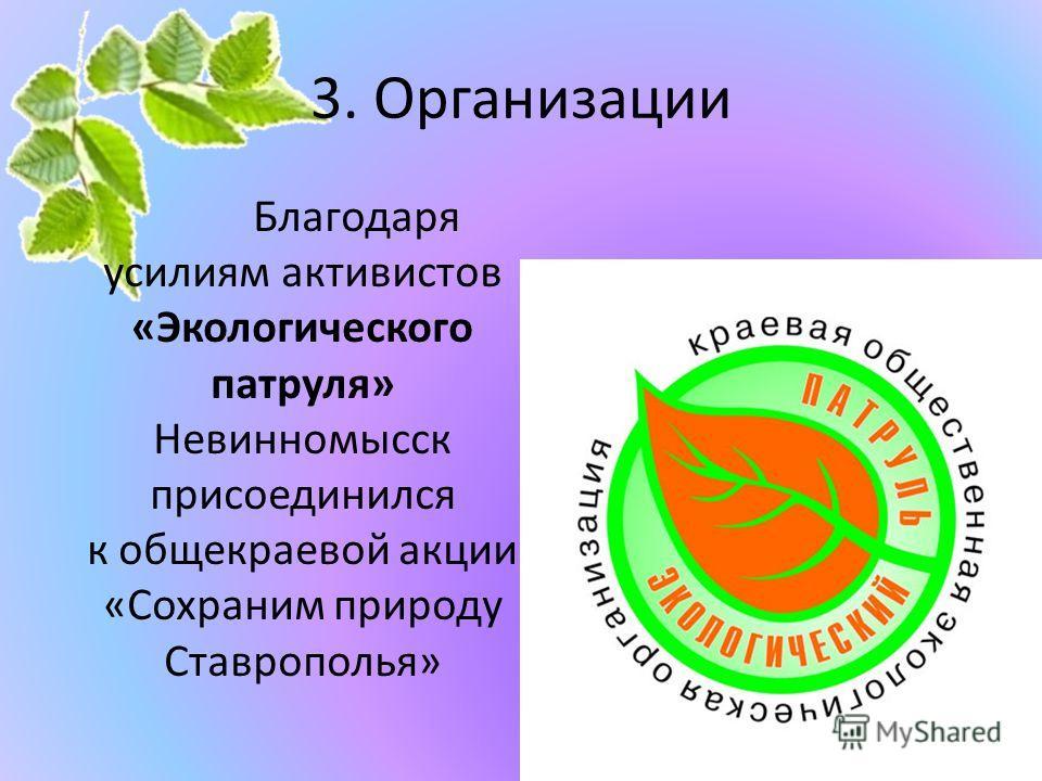 3. Организации Благодаря усилиям активистов «Экологического патруля» Невинномысск присоединился к общекраевой акции «Сохраним природу Ставрополья»