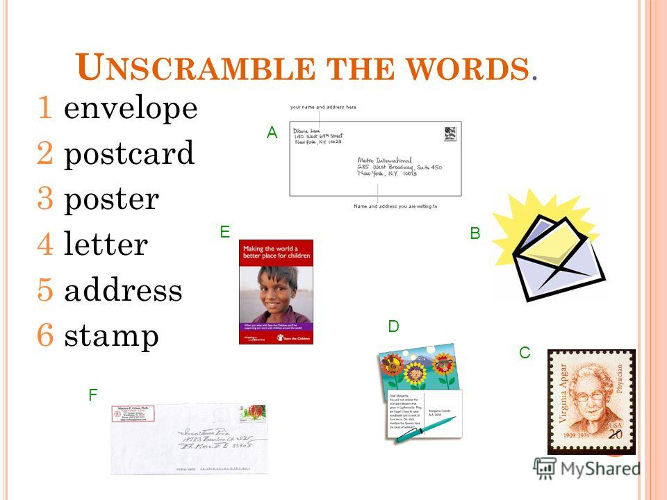 U NSCRAMBLE THE WORDS. 1 envelope 2 postcard 3 poster 4 letter 5 address 6 stamp A B C D E F