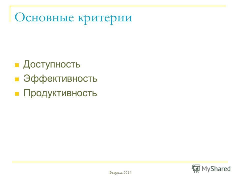 Основные критерии Доступность Эффективность Продуктивность Февраль 2014