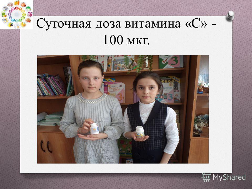 Суточная доза витамина «С» - 100 мкг.