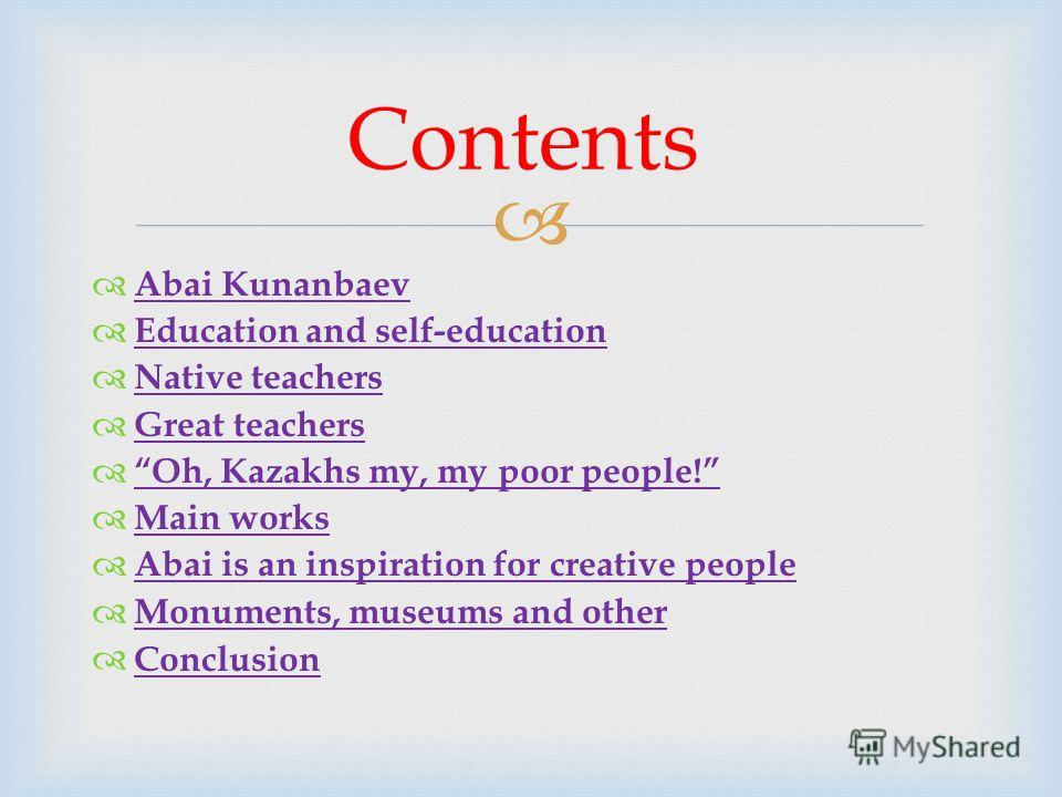 Contents Abai Kunanbaev Education and self-education Native teachers Great teachers Oh, Kazakhs my, my poor people! Main works Abai is an inspiration for creative people Monuments, museums and other Conclusion