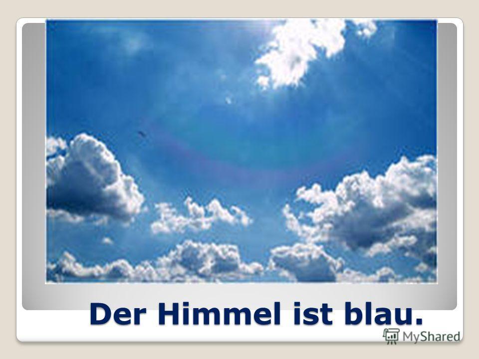 Der Himmel ist blau. Der Himmel ist blau.