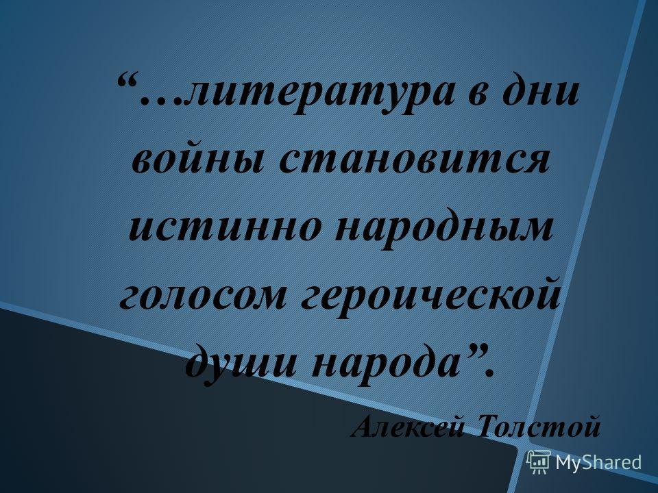 …литература в дни войны становится истинно народным голосом героической души народа. Алексей Толстой