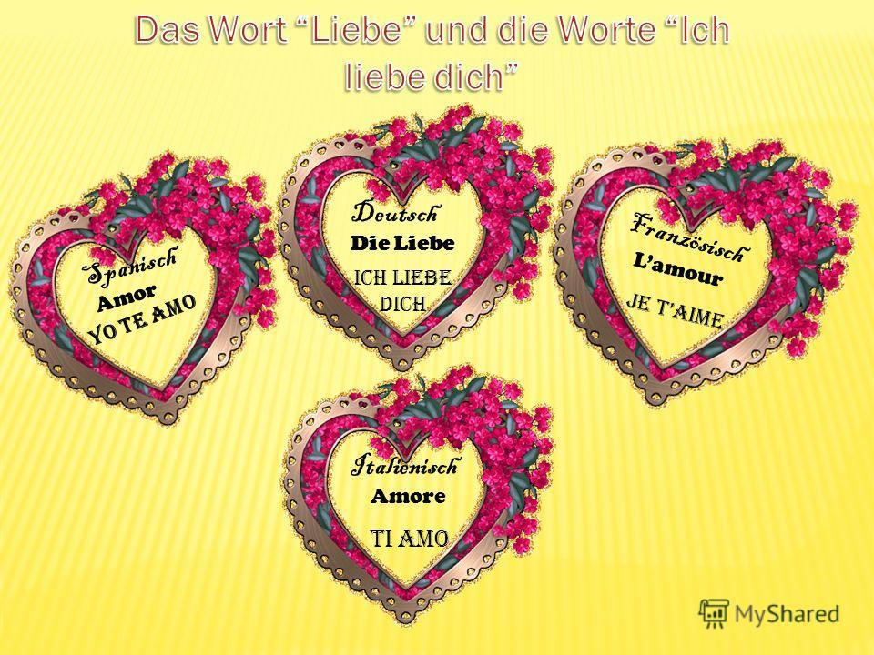 Spanisch Amor Yo te amo Deutsch Die Liebe Ich liebe Dich Französisch Lamour Je taime Italienisch Amore Ti amo