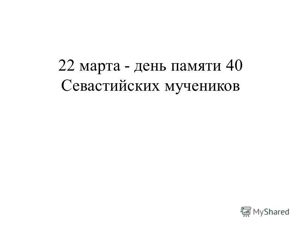 22 марта - день памяти 40 Севастийских мучеников