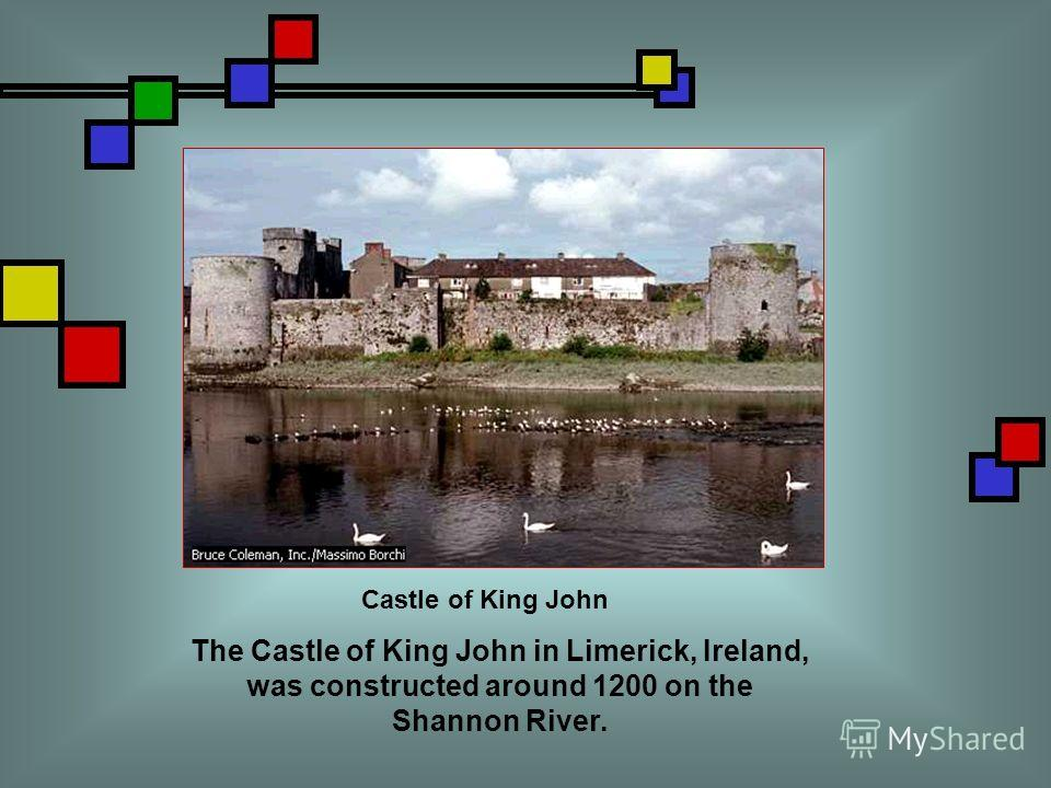 Castle of King John The Castle of King John in Limerick, Ireland, was constructed around 1200 on the Shannon River.