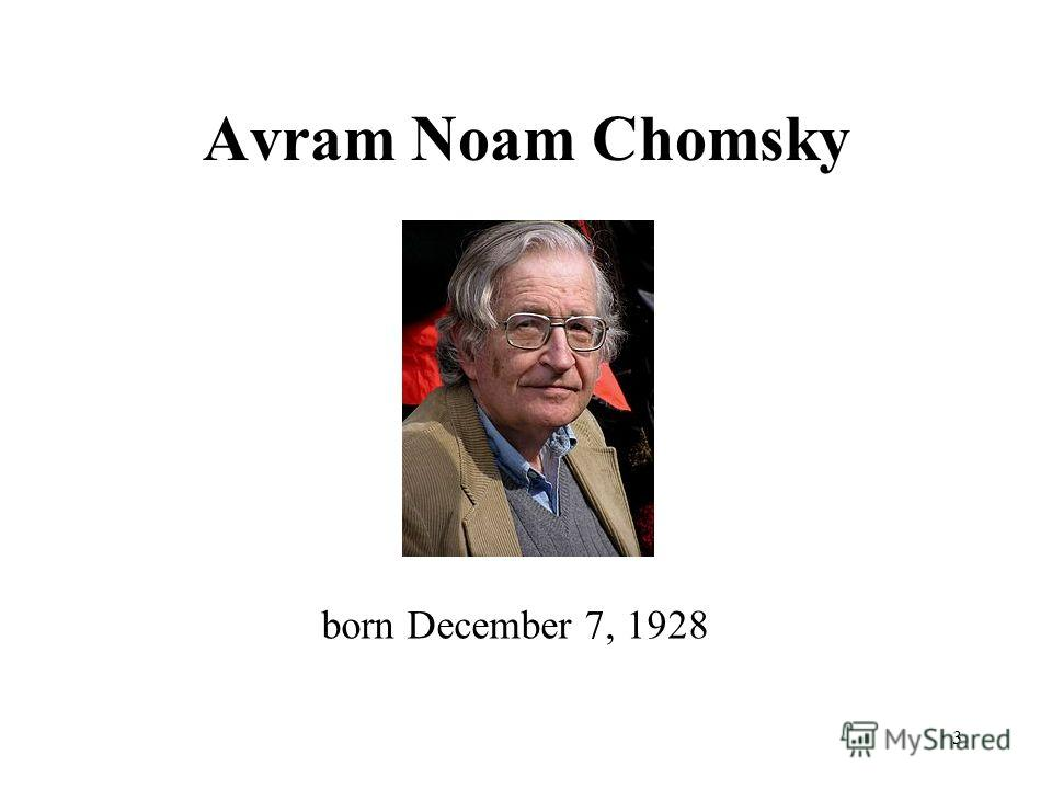 Avram Noam Chomsky 3 born December 7, 1928