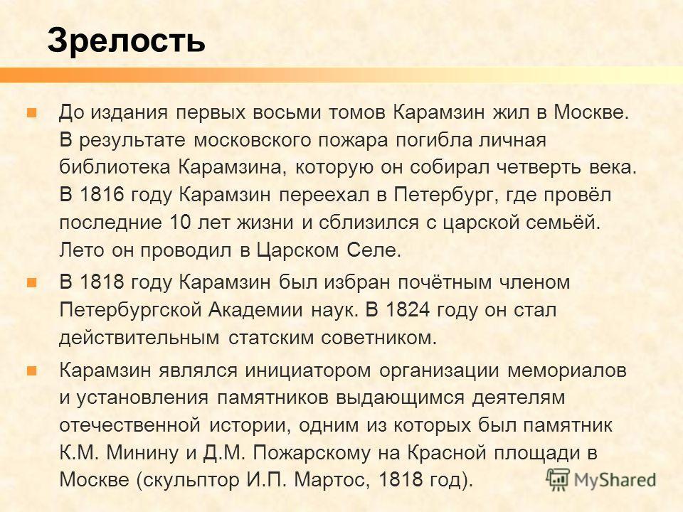 До издания первых восьми томов Карамзин жил в Москве. В результате московского пожара погибла личная библиотека Карамзина, которую он собирал четверть века. В 1816 году Карамзин переехал в Петербург, где провёл последние 10 лет жизни и сблизился с ца