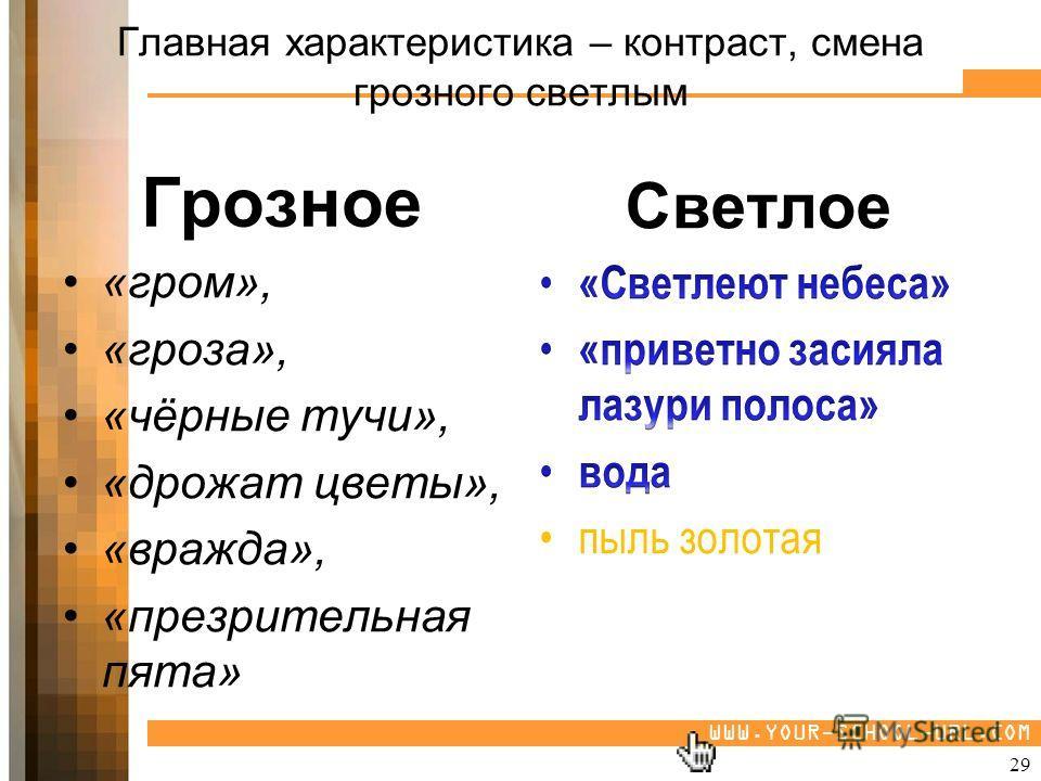 WWW.YOUR-SCHOOL-URL.COM Главная характеристика – контраст, смена грозного светлым «гром», «гроза», «чёрные тучи», «дрожат цветы», «вражда», «презрительная пята» Светлое 29 Грозное