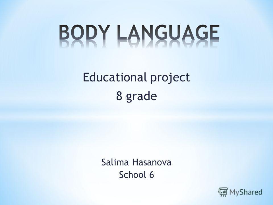 Educational project 8 grade Salima Hasanova School 6