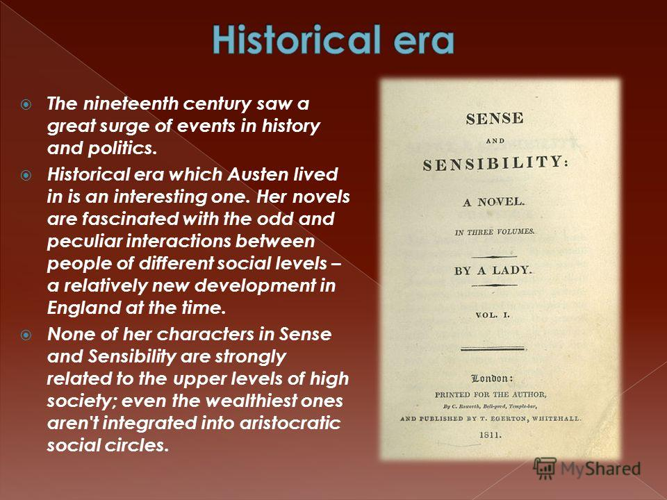 The nineteenth century saw a great surge of events in history and politics. Historical era which Austen lived in is an interesting one. Her novels are fascinated with the odd and peculiar interactions between people of different social levels – a rel