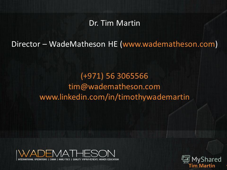 Dr. Tim Martin Director – WadeMatheson HE (www.wadematheson.com) (+971) 56 3065566 tim@wadematheson.com www.linkedin.com/in/timothywademartin Tim Martin