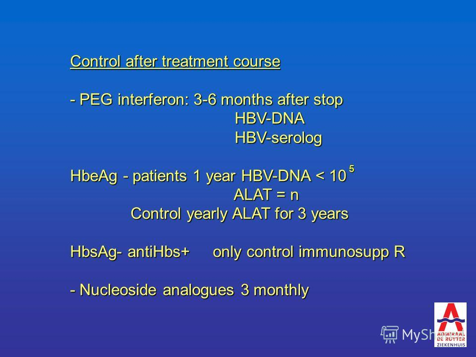 Control after treatment course - PEG interferon: 3-6 months after stop HBV-DNA HBV-DNA HBV-serolog HBV-serolog HbeAg - patients 1 year HBV-DNA < 10 ALAT = n ALAT = n Control yearly ALAT for 3 years Control yearly ALAT for 3 years HbsAg- antiHbs+only