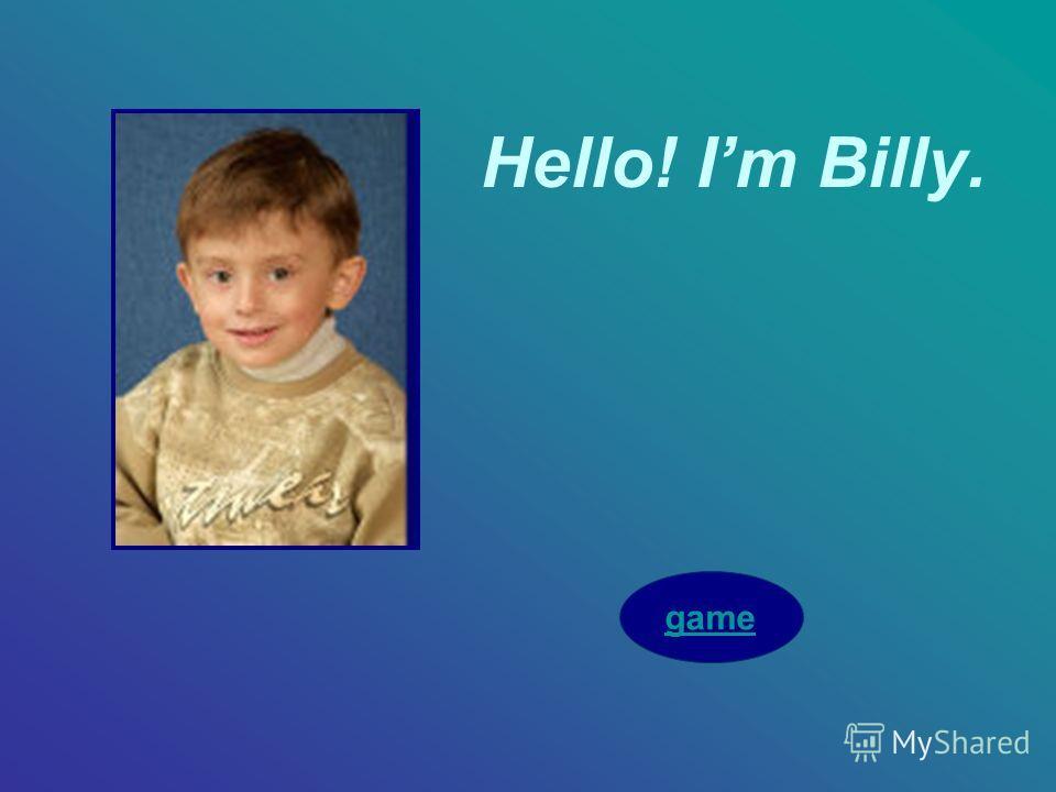 Hello! Im Billy. game