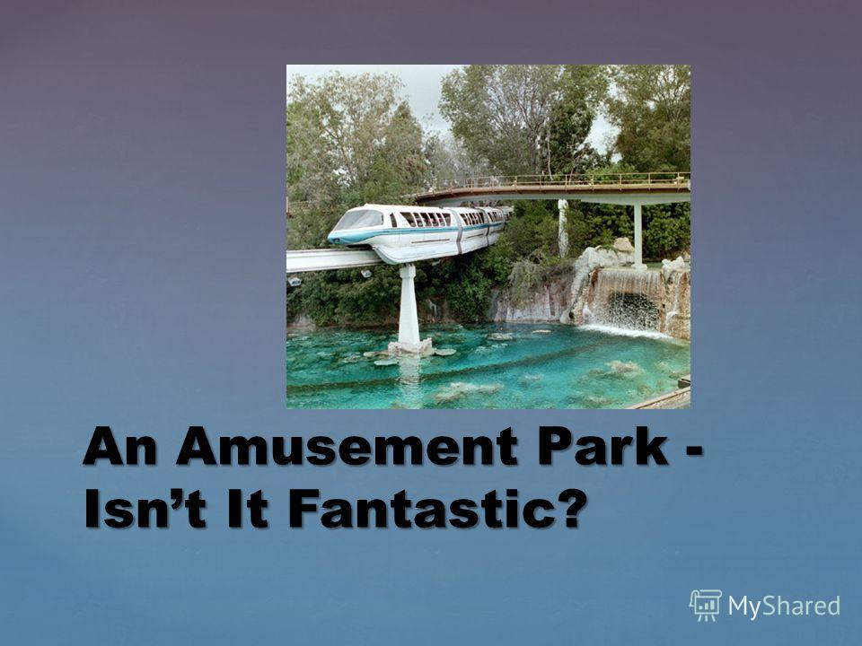 An Amusement Park - Isnt It Fantastic?