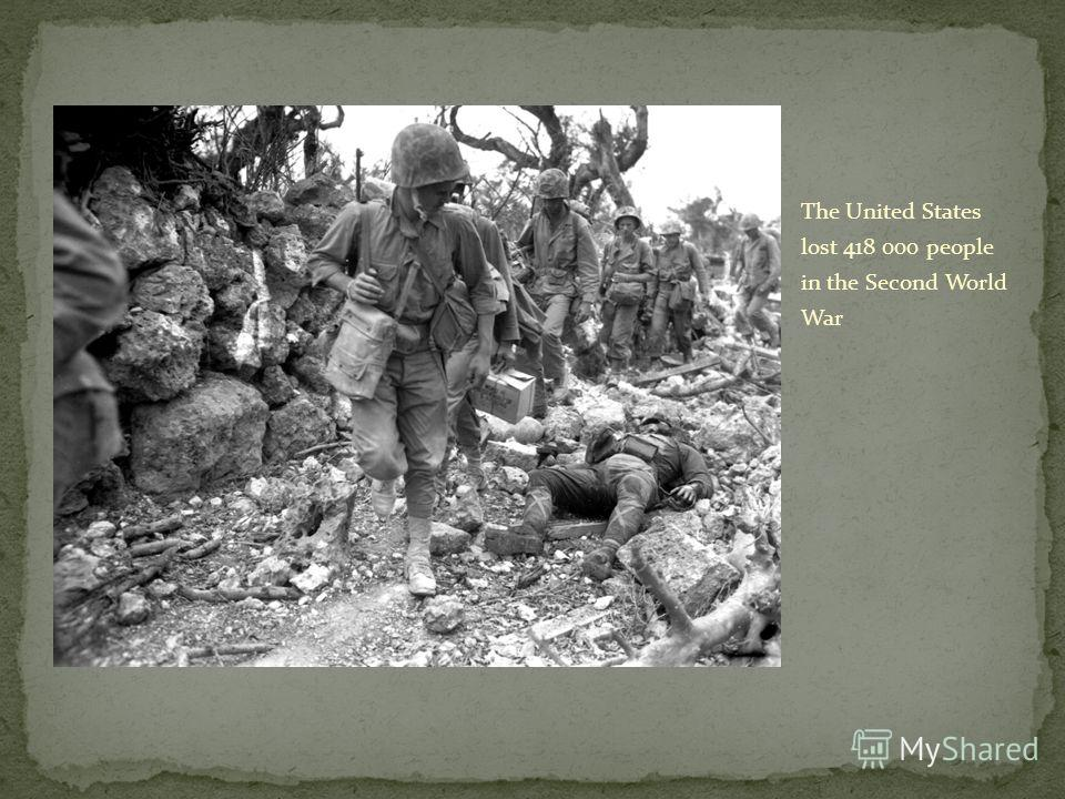 The United States lost 418 000 people in the Second World War