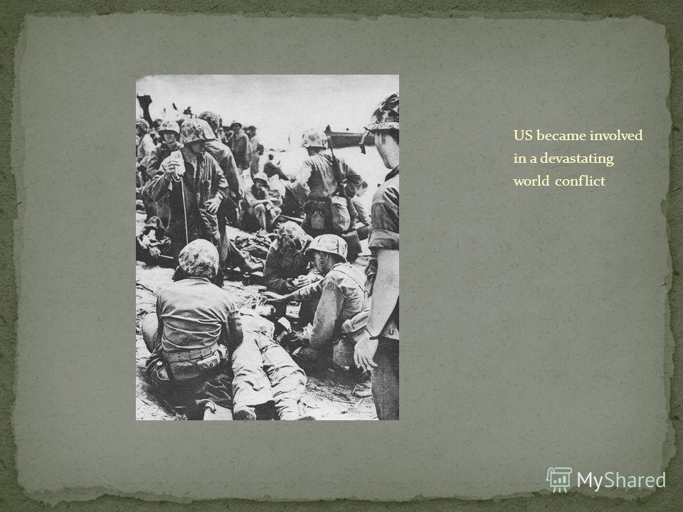 US became involved in a devastating world conflict