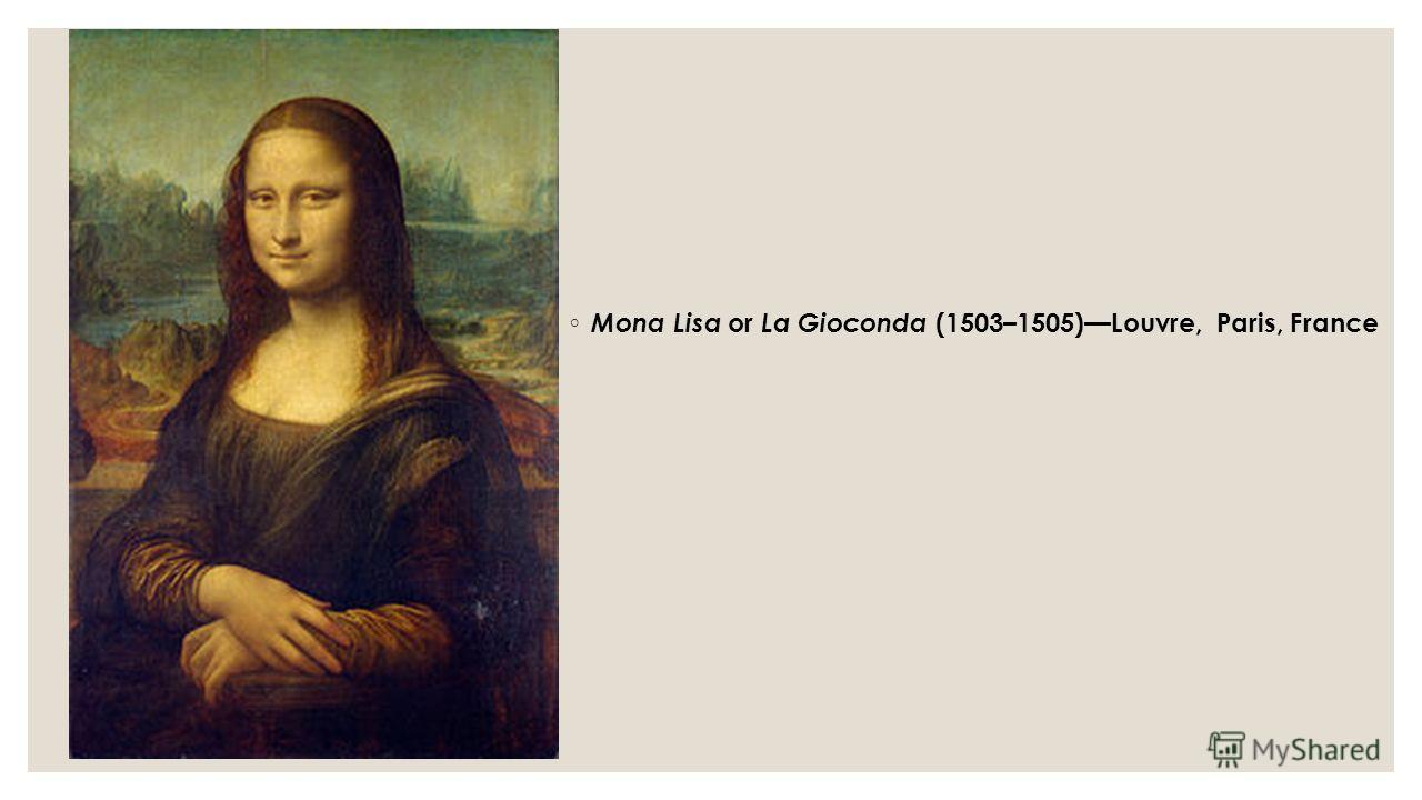 Mona Lisa or La Gioconda (1503–1505)Louvre, Paris, France