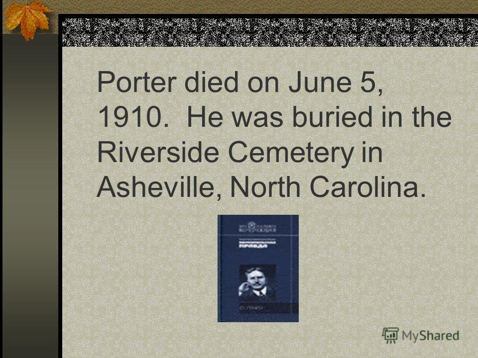 Porter died on June 5, 1910. He was buried in the Riverside Cemetery in Asheville, North Carolina.